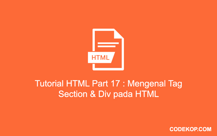 Tutorial HTML Part 17 : Mengenal Tag Section dan div HTML