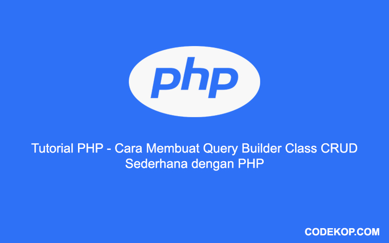 Tutorial PHP : Cara Membuat Query Builder Class CRUD Sederhana dengan PHP