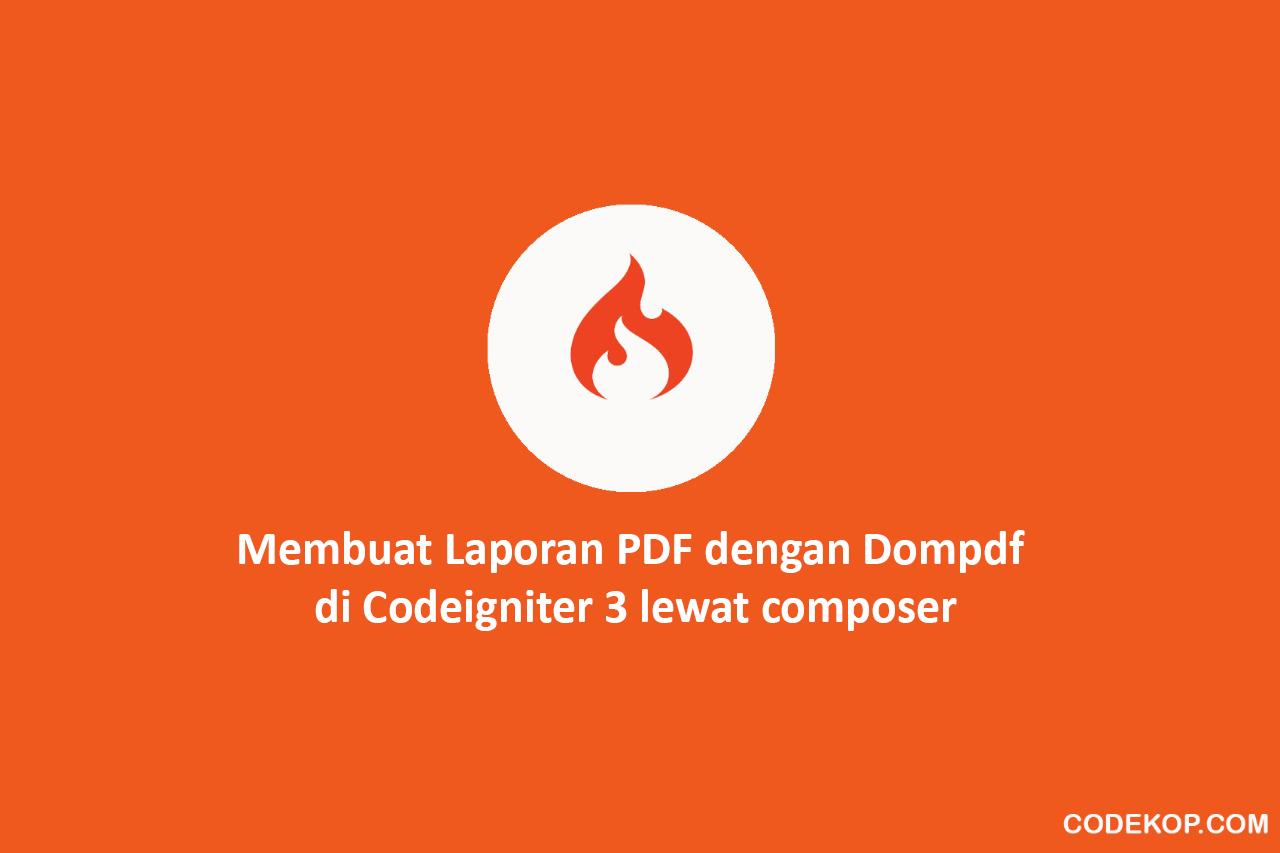 Membuat Laporan PDF dengan Dompdf  di Codeigniter 3 lewat composer