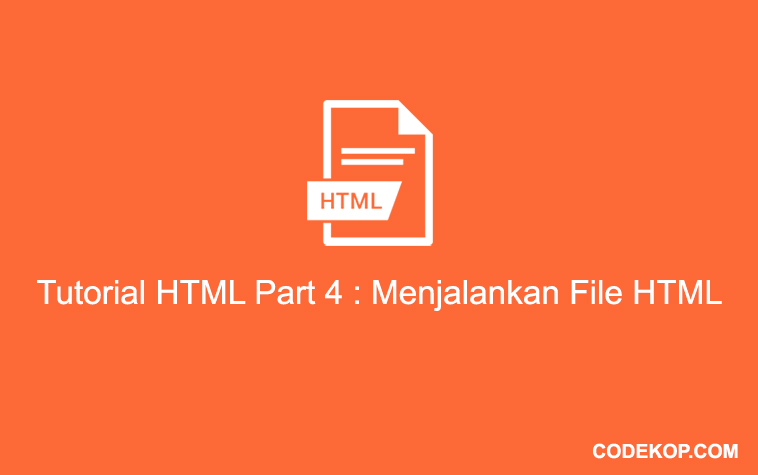 Tutorial HTML Part 4 : Menjalankan File HTML