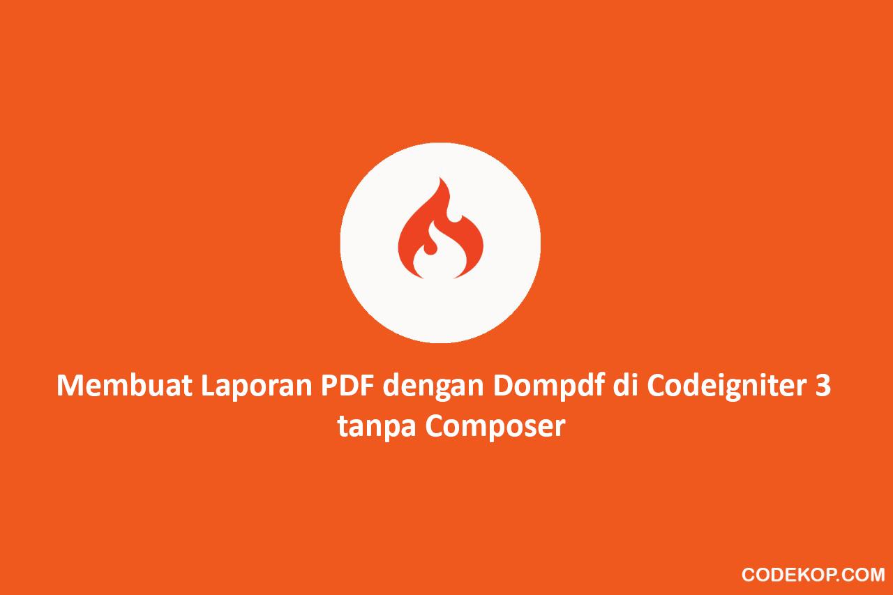 Membuat Laporan PDF dengan Dompdf di Codeigniter 3  tanpa Composer