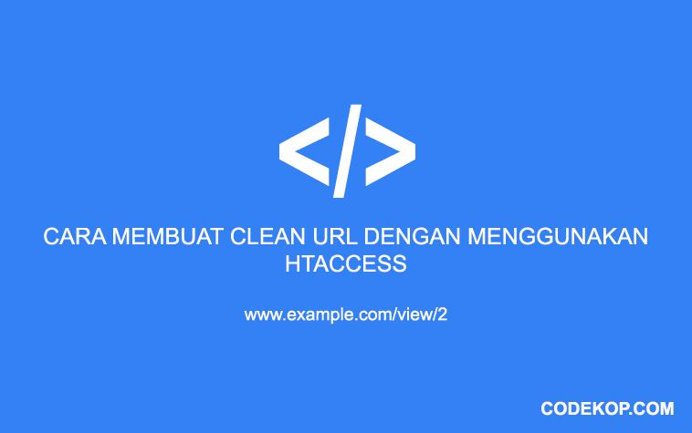 Cara Membuat Clean URL dengan menggunakan .htaccess