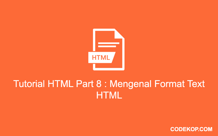 Tutorial HTML Part 8 : Mengenal Format Text HTML