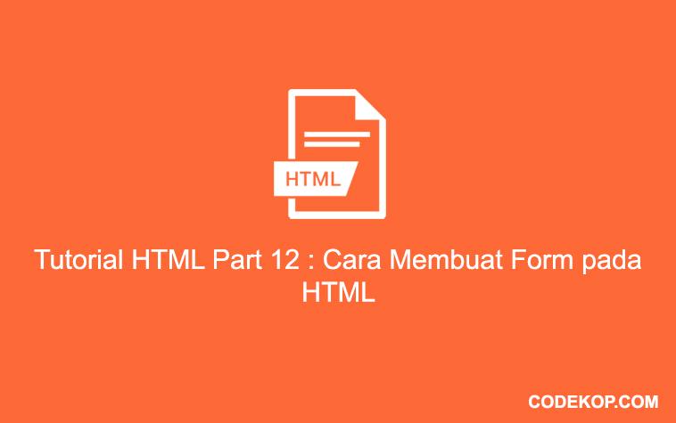 Tutorial HTML Part 12 : Cara Membuat Form pada HTML