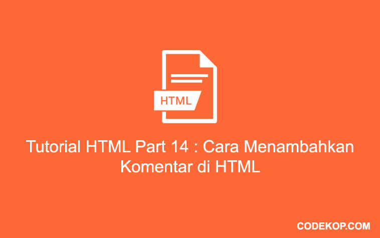 Tutorial HTML Part 14 : Cara Menambahkan Komentar di HTML