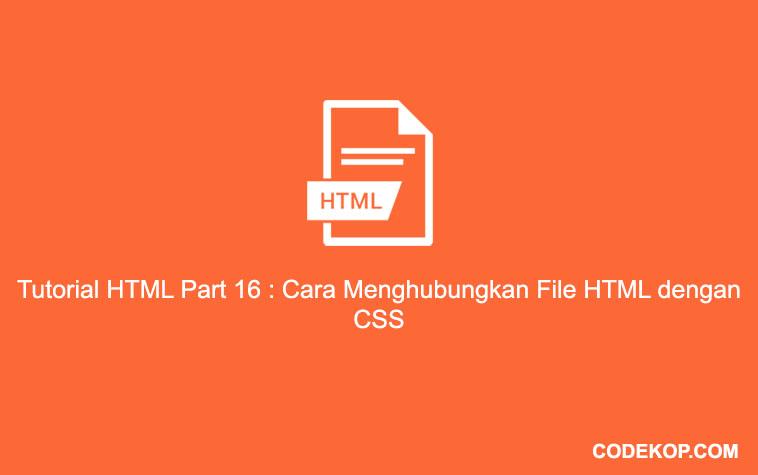 Tutorial HTML Part 16 : Cara Menghubungkan File HTML dengan CSS