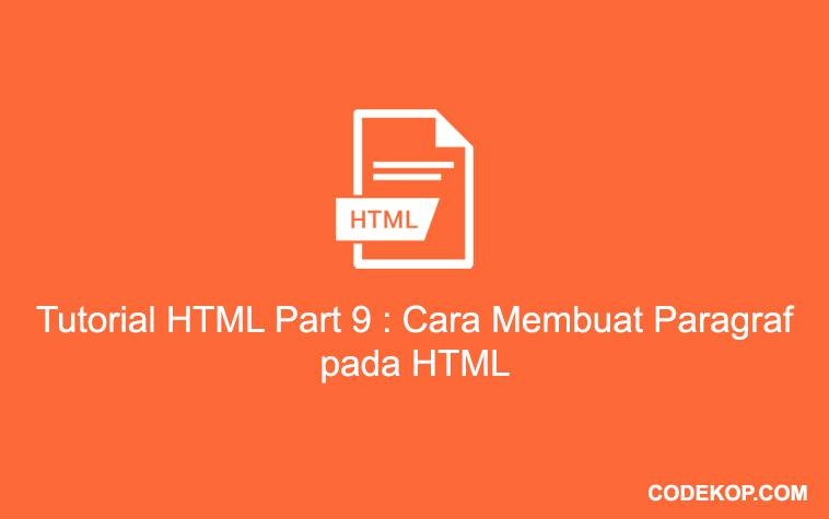 Tutorial HTML Part 9 : Cara Membuat Paragraf pada HTML