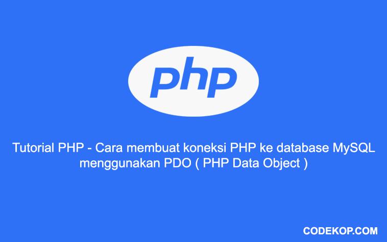 Tutorial Cara membuat koneksi PHP ke database MySQL menggunakan PDO