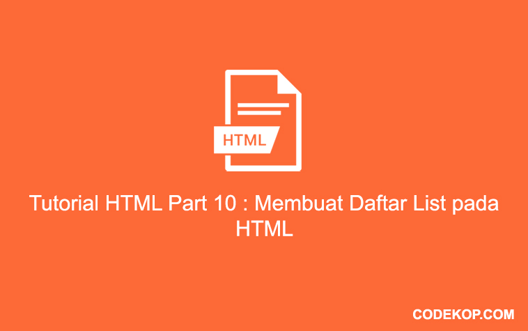 Tutorial HTML Part 10 : Membuat Daftar List pada HTML