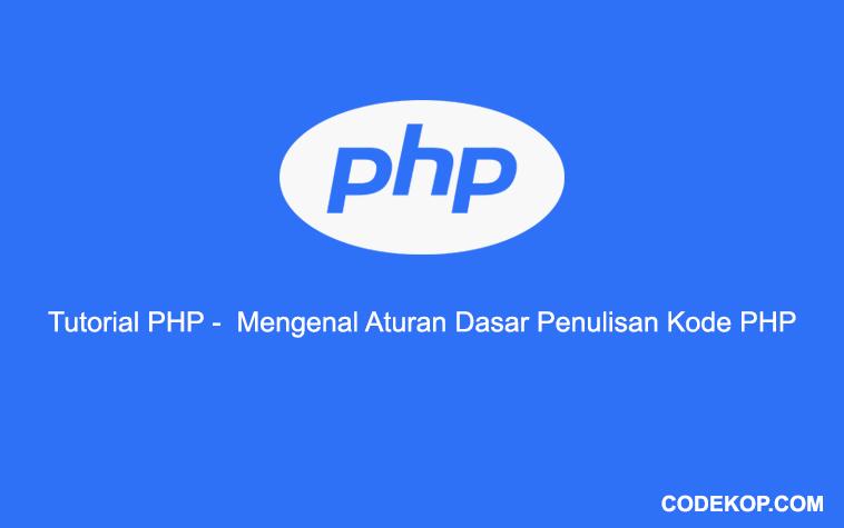 Tutorial Mengenal Aturan Dasar Penulisan Kode PHP