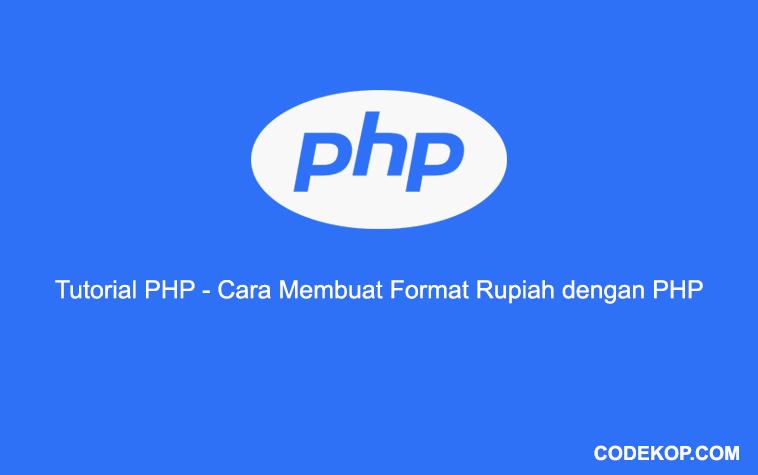 Tutorial PHP - Cara Membuat Format Rupiah dengan PHP