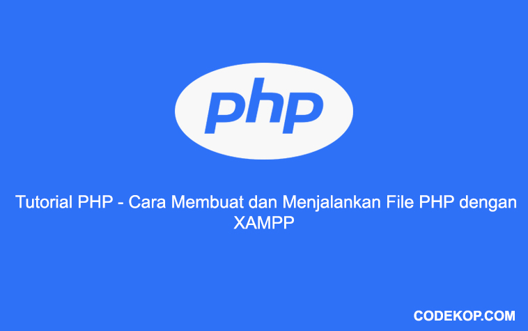 Tutorial Cara Membuat dan Menjalankan File PHP dengan XAMPP