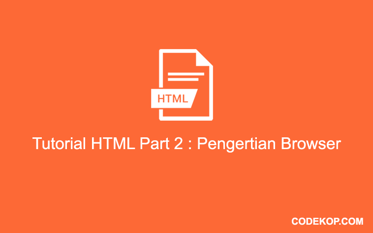 Tutorial HTML Part 2 : Pengertian Browser