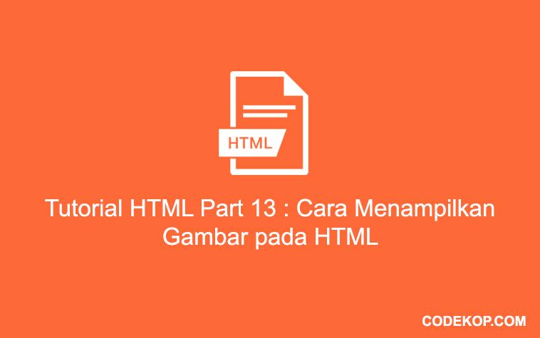 Tutorial HTML Part 13 : Cara Menampilkan Gambar pada HTML