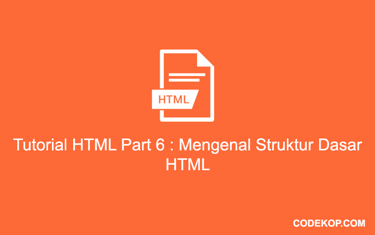 Tutorial HTML Part 6 : Mengenal Struktur Dasar HTML